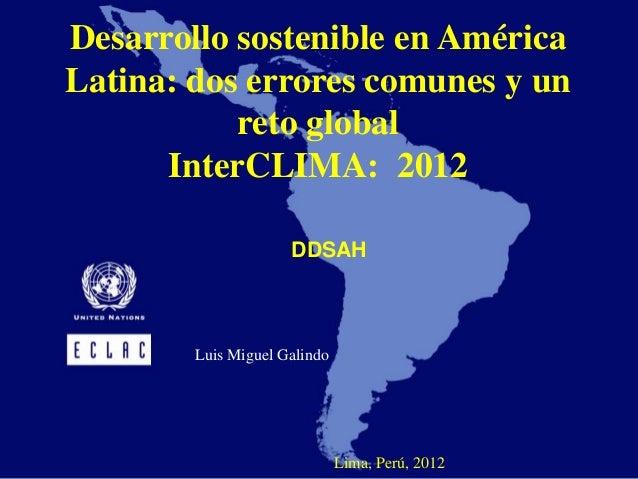 Desarrollo sostenible en AméricaLatina: dos errores comunes y un           reto global      InterCLIMA: 2012              ...