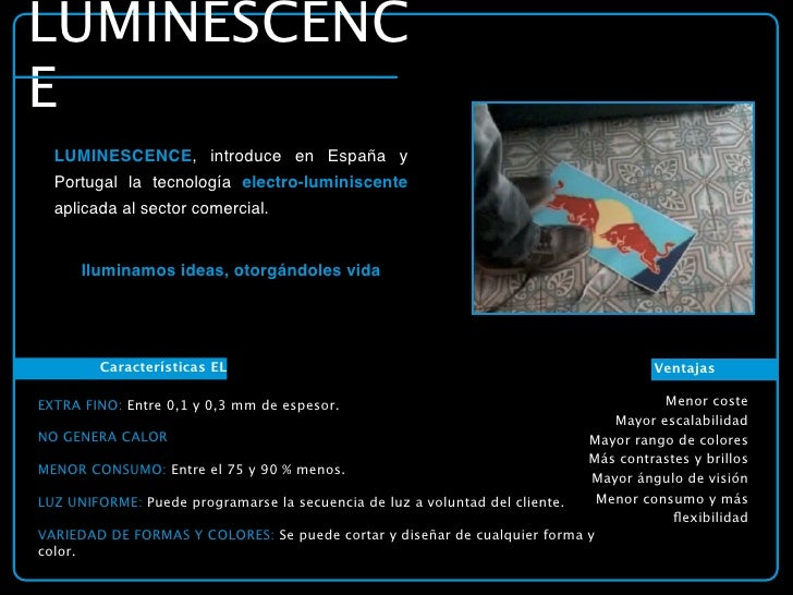 LUMINESCENC E    LUMINESCENCE, introduce en España y    Portugal la tecnología electro-luminiscente    aplicada al sector ...