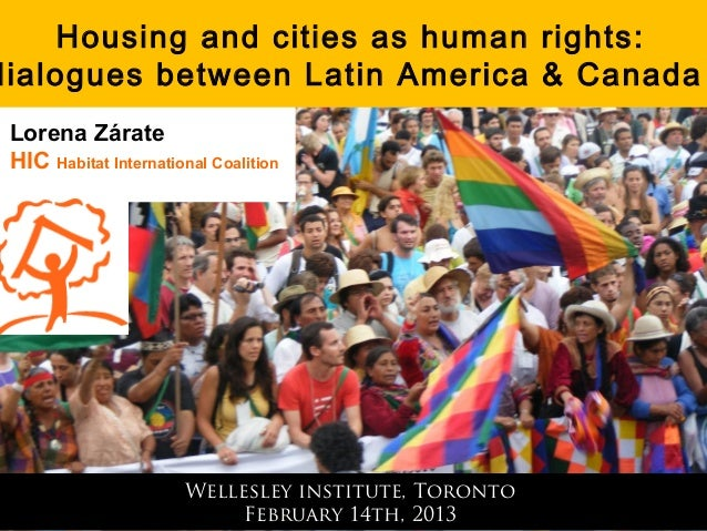 Housing and cities as human rights:dialogues between Latin America & Canada Lorena Zárate HIC Habitat International Coalit...