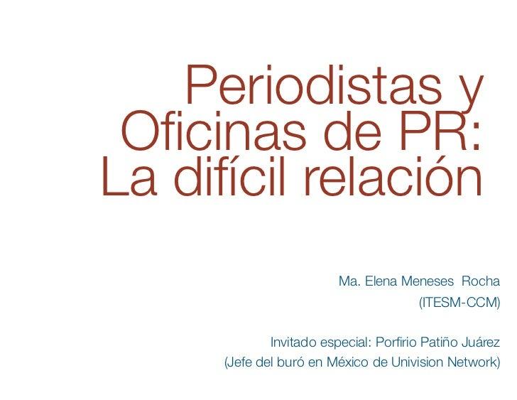 Periodistas y Oficinas de PR: !La difícil relación                                                        Ma. Elena Meneses...