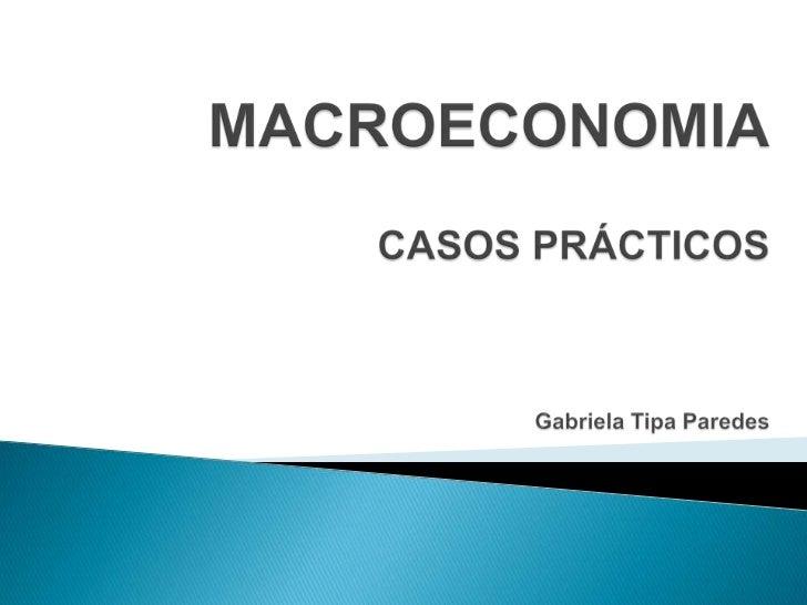 MACROECONOMIACASOS PRÁCTICOS Gabriela Tipa Paredes<br />