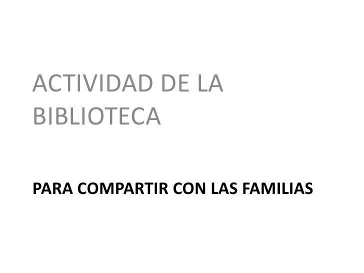 ACTIVIDAD DE LABIBLIOTECAPARA COMPARTIR CON LAS FAMILIAS