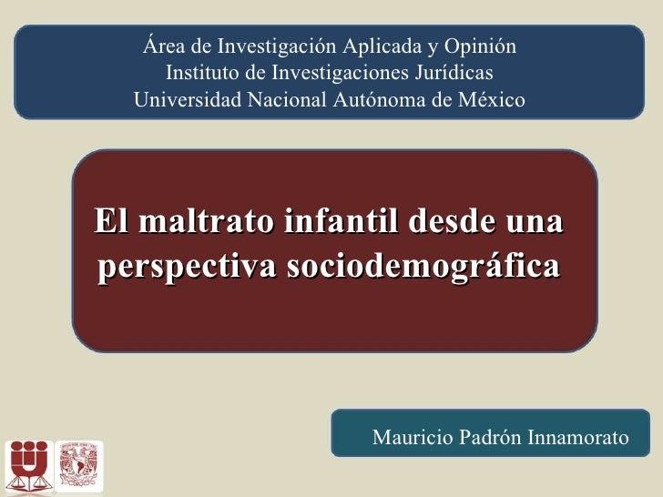 El maltrato infantil desde una perspectiva sociodemográfica Mauricio Padrón Innamorato Área de Investigación Aplicada y Op...