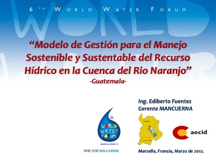 """""""Modelo de Gestión para el ManejoSostenible y Sustentable del RecursoHídrico en la Cuenca del Rio Naranjo""""              -G..."""