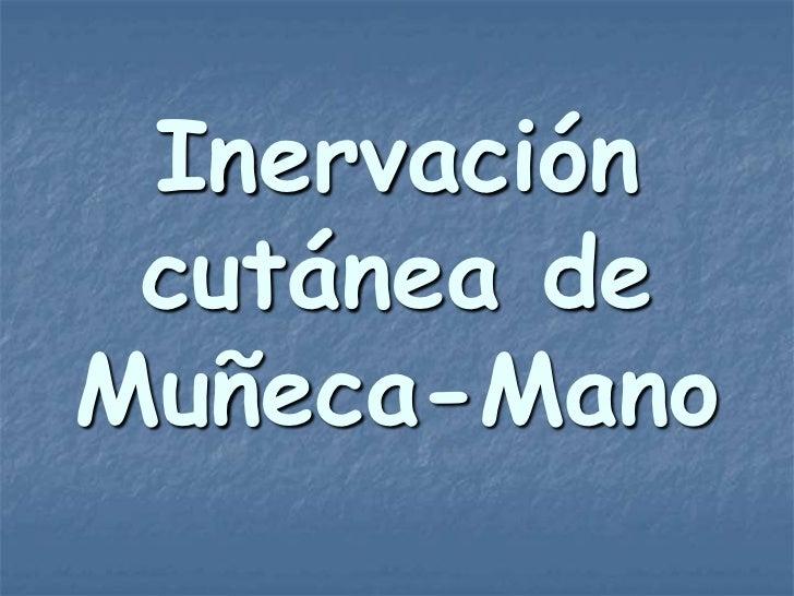 Inervación cutánea deMuñeca-Mano