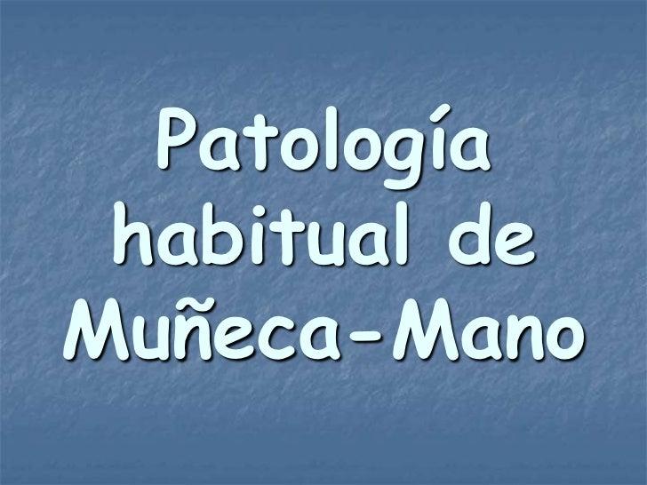 Patología habitual deMuñeca-Mano