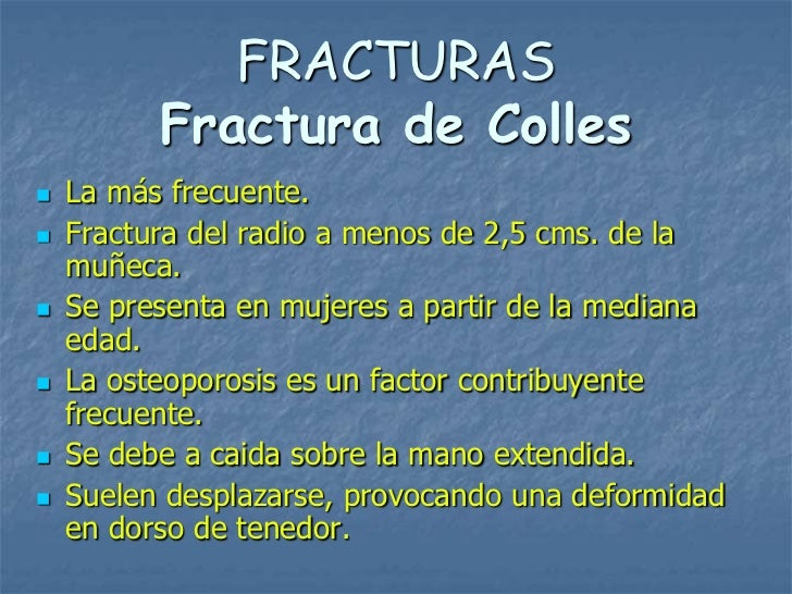 FRACTURAS          Fractura de Colles   La más frecuente.   Fractura del radio a menos de 2,5 cms. de la    muñeca.   S...