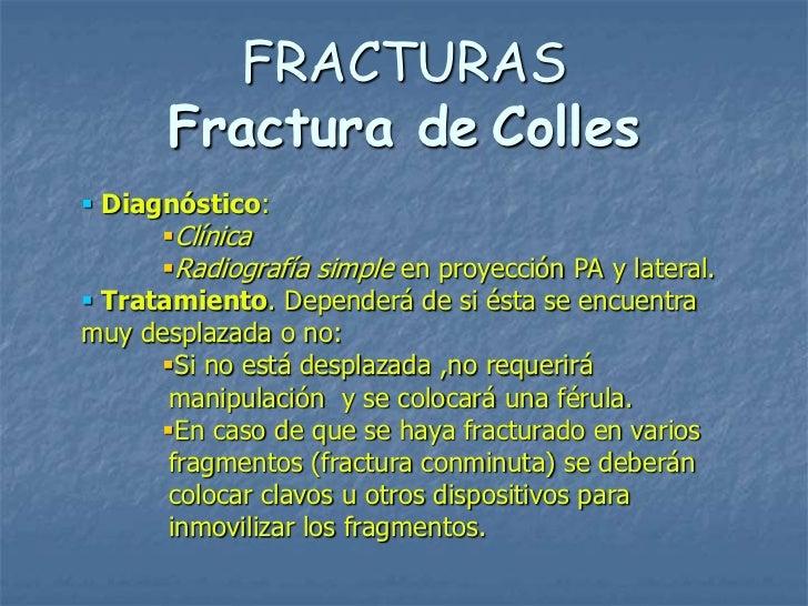 FRACTURAS       Fractura de Colles Diagnóstico:      Clínica      Radiografía simple en proyección PA y lateral. Trata...