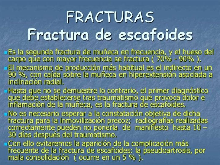 FRACTURAS       Fractura de escafoides Es  la segunda fractura de muñeca en frecuencia, y el hueso del  carpo que con may...