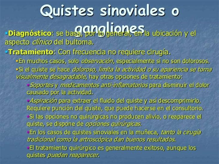 Quistes sinoviales o                   ganglionesDiagnóstico: se basa, por lo general, en la ubicación y elaspecto clínic...
