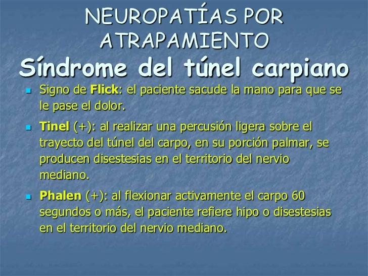 NEUROPATÍAS POR             ATRAPAMIENTOSíndrome del túnel carpiano   Signo de Flick: el paciente sacude la mano para que...