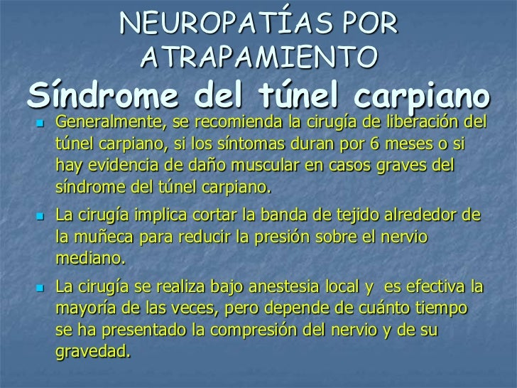 NEUROPATÍAS POR             ATRAPAMIENTOSíndrome del túnel carpiano   Generalmente, se recomienda la cirugía de liberació...