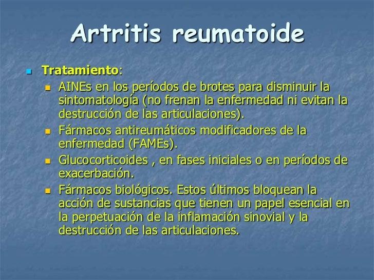 Artritis reumatoide   Tratamiento:     AINEs en los períodos de brotes para disminuir la       sintomatología (no frenan...