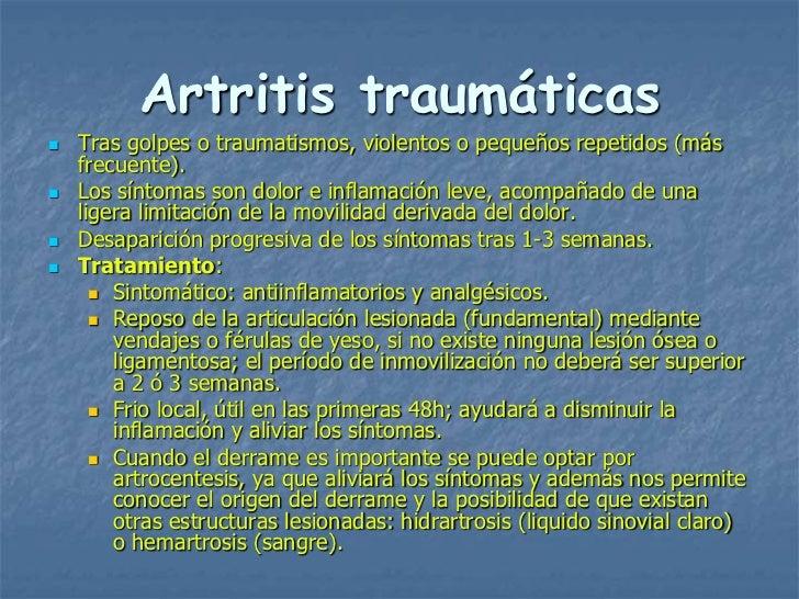 Artritis traumáticas   Tras golpes o traumatismos, violentos o pequeños repetidos (más    frecuente).   Los síntomas son...
