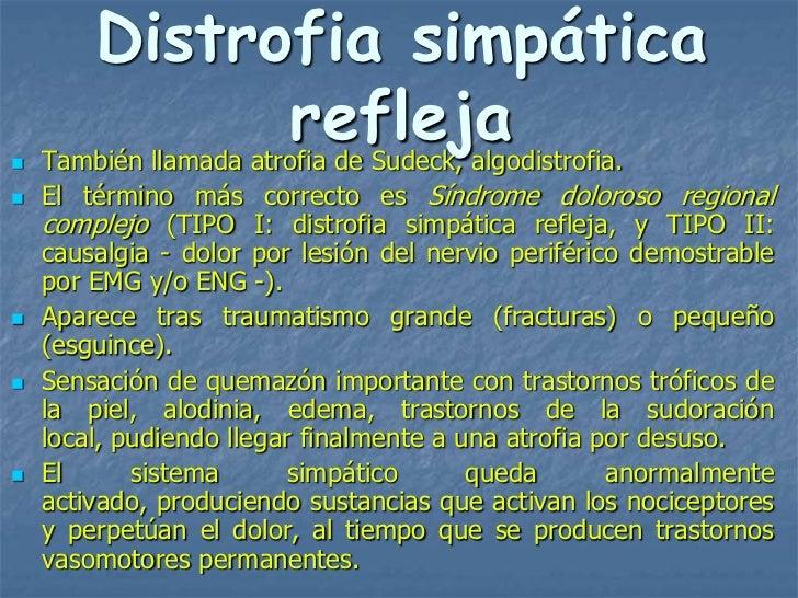 Distrofia simpática              refleja    También llamada atrofia de Sudeck, algodistrofia.   El término más correcto ...