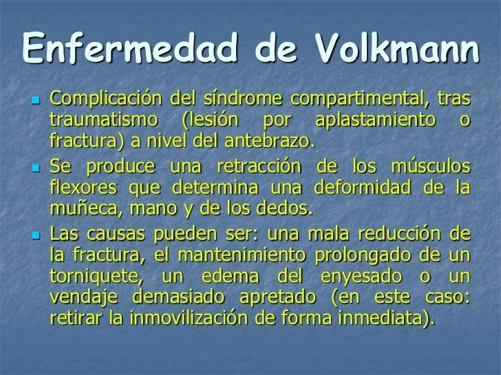 Enfermedad de Volkmann   Complicación del síndrome compartimental, tras    traumatismo (lesión por aplastamiento o    fra...