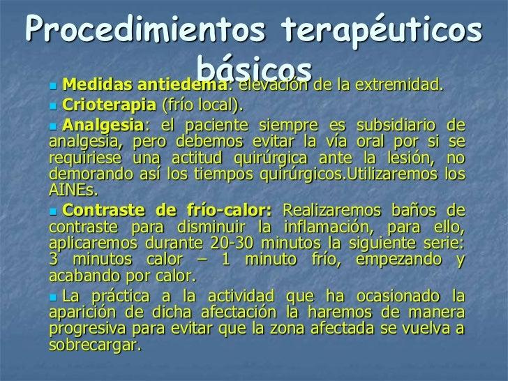 Procedimientos terapéuticos                básicos  Medidas antiedema: elevación de la extremidad.     Crioterapia (frío...