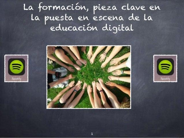 La formación, pieza clave en la puesta en escena de la educación digital 1