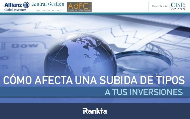 CÓMO AFECTA UNA SUBIDA DE TIPOS A TUS INVERSIONES Recertificación