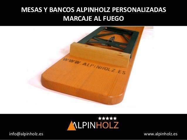 www.alpinholz.esinfo@alpinholz.es MESAS Y BANCOS ALPINHOLZ PERSONALIZADAS MARCAJE AL FUEGO