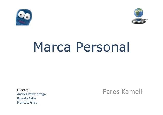 Marca PersonalFuentes:Andres Pérez ortega   Fares KameliRicardo AellaFrancesc Grau