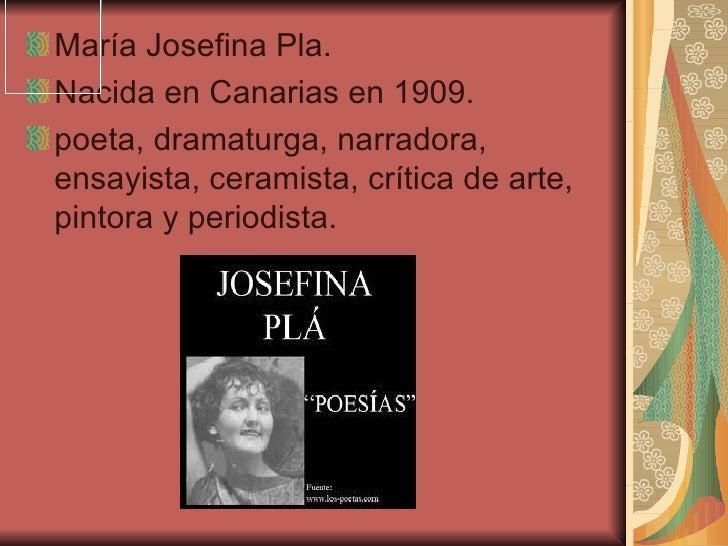 María Josefina Pla.Nacida en Canarias en 1909.poeta, dramaturga, narradora,ensayista, ceramista, crítica de arte,pintora y...