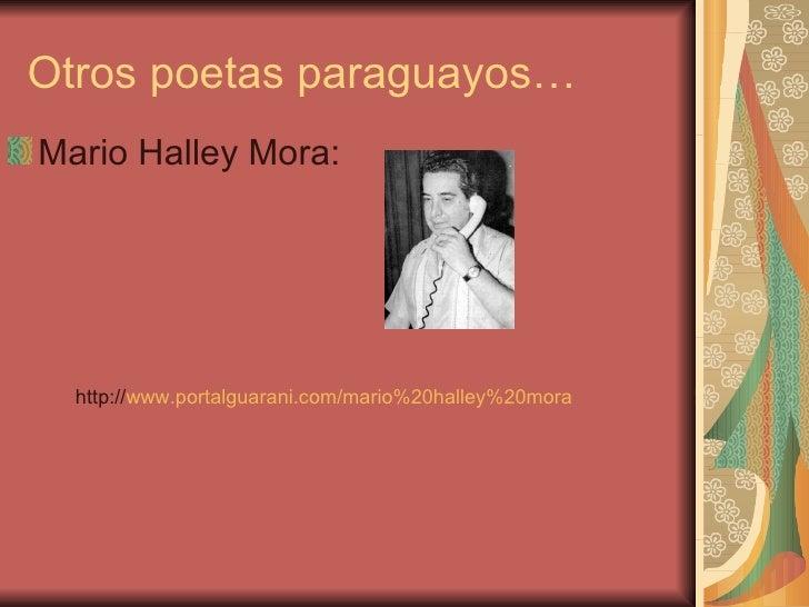 Otros poetas paraguayos…Mario Halley Mora:  http://www.portalguarani.com/mario%20halley%20mora