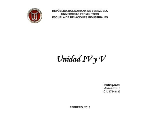 REPÚBLICA BOLIVARIANA DE VENEZUELA     UNIVERSIDAD FERMIN TOROESCUELA DE RELACIONES INDUSTRIALES  Unidad IV y V           ...