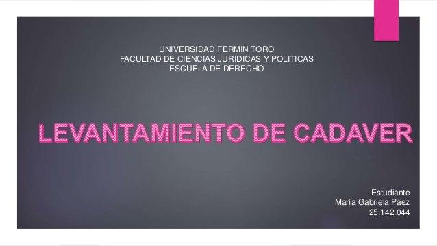Estudiante María Gabriela Páez 25.142.044 UNIVERSIDAD FERMIN TORO FACULTAD DE CIENCIAS JURIDICAS Y POLITICAS ESCUELA DE DE...