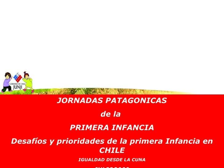 JORNADAS PATAGONICAS                        de la              PRIMERA INFANCIA Desafíos y prioridades de la primera Infan...