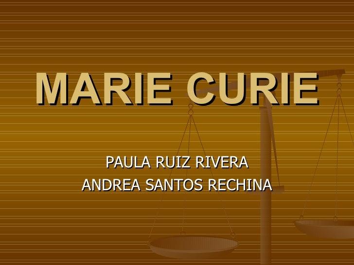 MARIE CURIE PAULA RUIZ RIVERA ANDREA SANTOS RECHINA