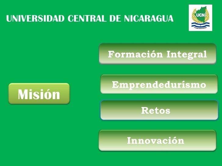 UNIVERSIDAD CENTRAL DE NICARAGUA                   Formación Integral                    Emprendedurísmo  Misión          ...