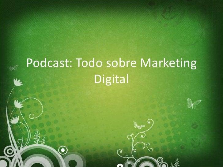 Podcast: Todo sobre Marketing             Digital