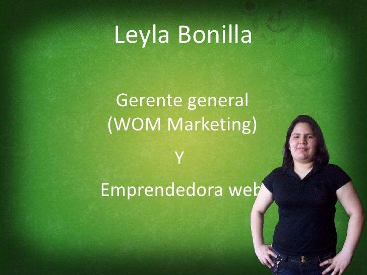 Leyla Bonilla   Gerente general (WOM Marketing)        Y Emprendedora web