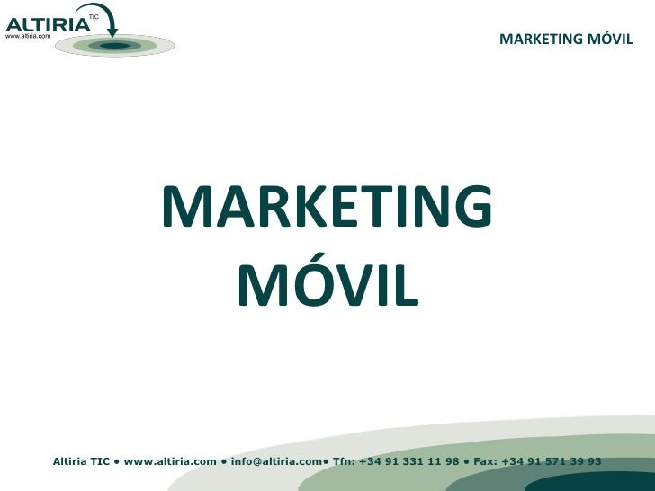 MARKETING MÓVIL                       MARKETING                    MÓVIL  Altiria TIC • www.altiria.com • info@altiria.com...