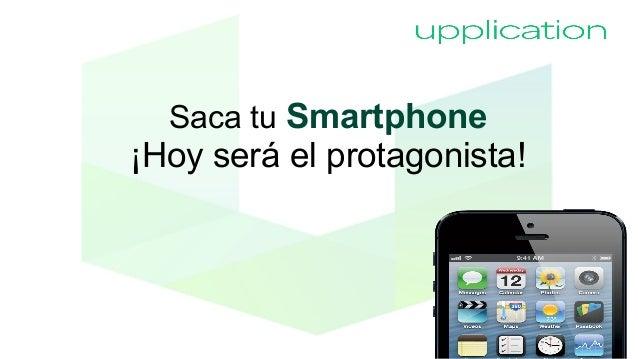 Saca tu Smartphone  ¡Hoy será el protagonista!