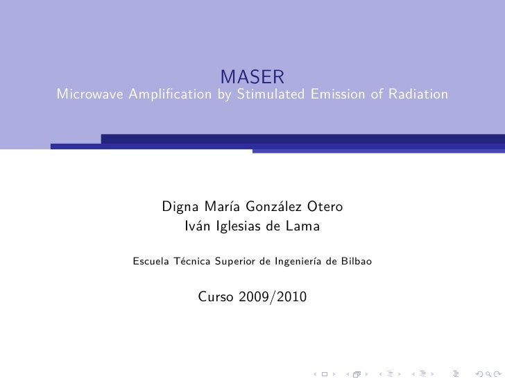 MASER Microwave Amplification by Stimulated Emission of Radiation                     Digna María González Otero           ...