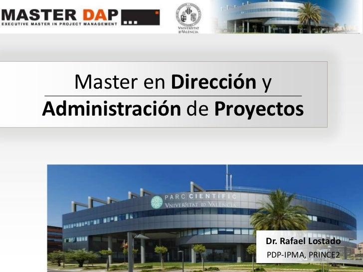 Master en Dirección yAdministración de Proyectos<br />Dr. Rafael Lostado<br />PDP-IPMA, PRINCE2<br />