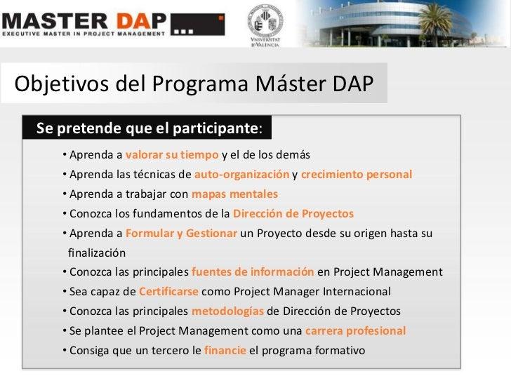 Objetivos del Programa Máster DAP<br />Se pretende que el participante:<br /><ul><li> Aprenda a valorar su tiempo y el de ...