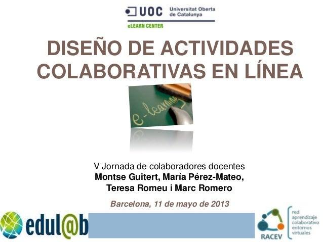 V Jornada de colaboradores docentesMontse Guitert, María Pérez-Mateo,Teresa Romeu i Marc RomeroBarcelona, 11 de mayo de 20...