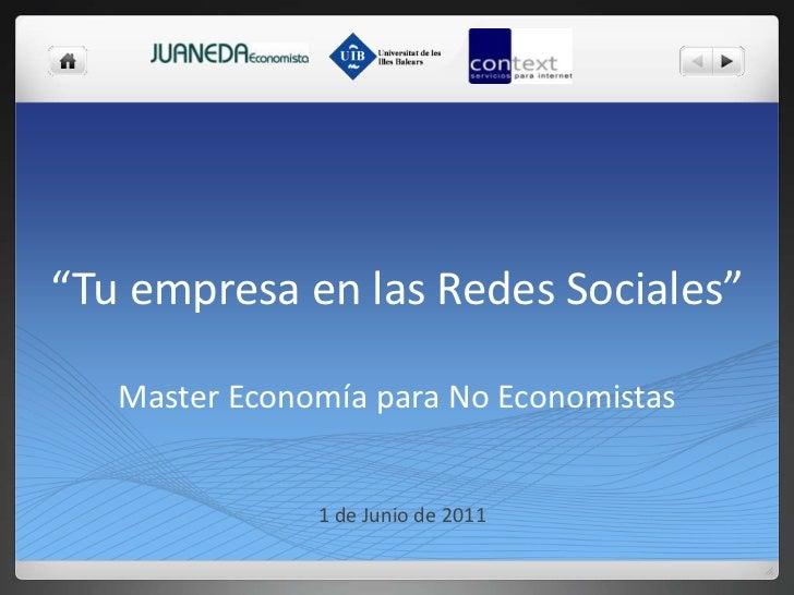 """""""Tu empresa en las Redes Sociales""""Master Economía para No Economistas<br />1 de Junio de 2011<br />"""