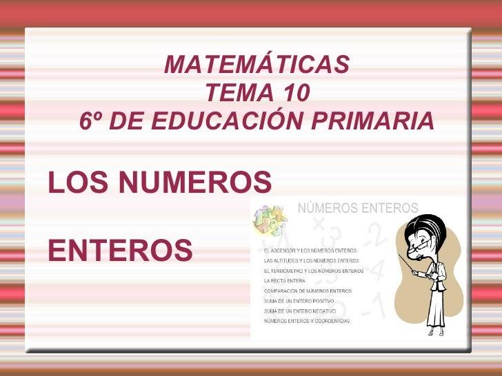 MATEMÁTICAS TEMA 10 6º DE EDUCACIÓN PRIMARIA LOS NUMEROS  ENTEROS