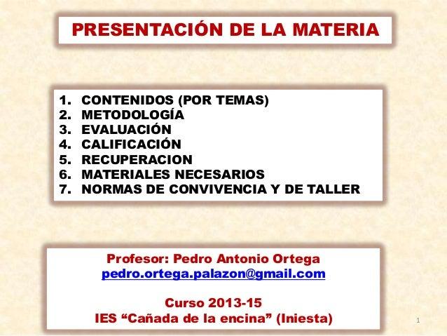 1 PRESENTACIÓN DE LA MATERIA 1. CONTENIDOS (POR TEMAS) 2. METODOLOGÍA 3. EVALUACIÓN 4. CALIFICACIÓN 5. RECUPERACION 6. MAT...