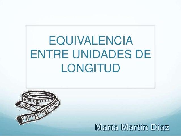 EQUIVALENCIAENTRE UNIDADES DE    LONGITUD