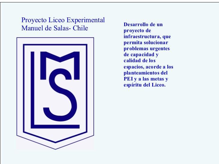 Proyecto Liceo Experimental Manuel de Salas- Chile Desarrollo de un proyecto de infraestructura, que permita solucionar pr...