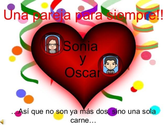 Sonia y Oscar Una pareja para siempre!! …Así que no son ya más dos, sino una sola carne…