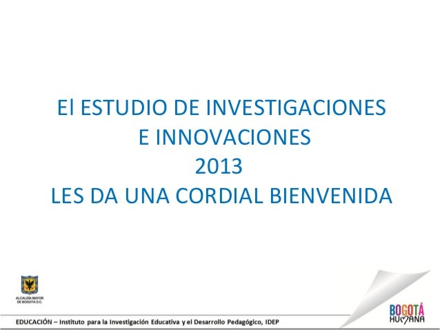 El ESTUDIO DE INVESTIGACIONESE INNOVACIONES2013LES DA UNA CORDIAL BIENVENIDA
