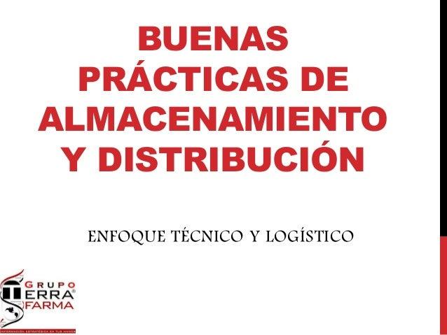 BUENAS PRÁCTICAS DE ALMACENAMIENTO Y DISTRIBUCIÓN ENFOQUE TÉCNICO Y LOGÍSTICO
