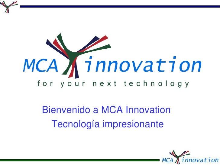 Bienvenido a MCA Innovation<br />Tecnología impresionante<br />
