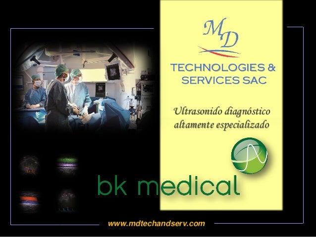 TECHNOLOGIES & SERVICES SAC www.mdtechandserv.com Ultrasonido diagnóstico altamente especializado